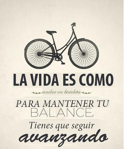 La vida es como montar en bicicleta, hay que seguir adelante /