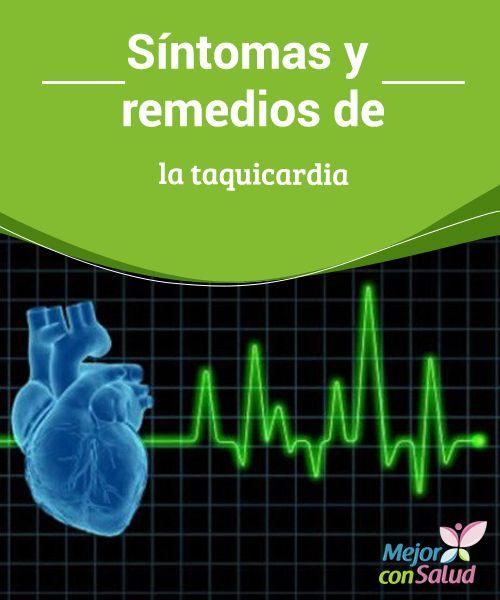 Síntomas y remedios de la taquicardia La taquicardia es una elevación irregular de la frecuencia cardíaca que puede ser causada por muchos factores diferentes.