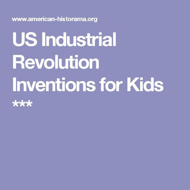 US Industrial Revolution Inventions for Kids ***                                                                                                                                                                                 More