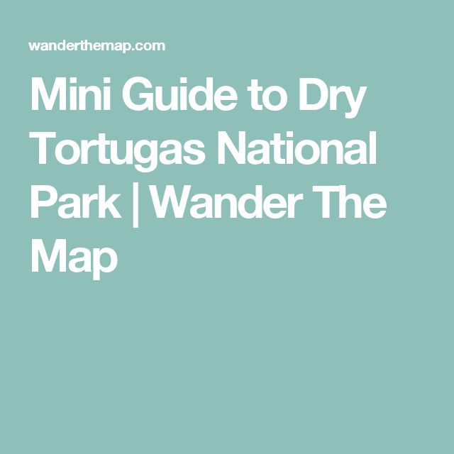Mini Guide to Dry Tortugas National Park | Wander The Map
