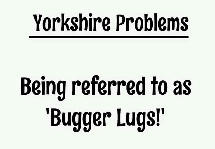I'm not from Yorkshire, but I still occasionally use this.