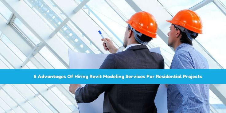 5 Advantages Of Hiring Revit Modeling Services For Residential Projects