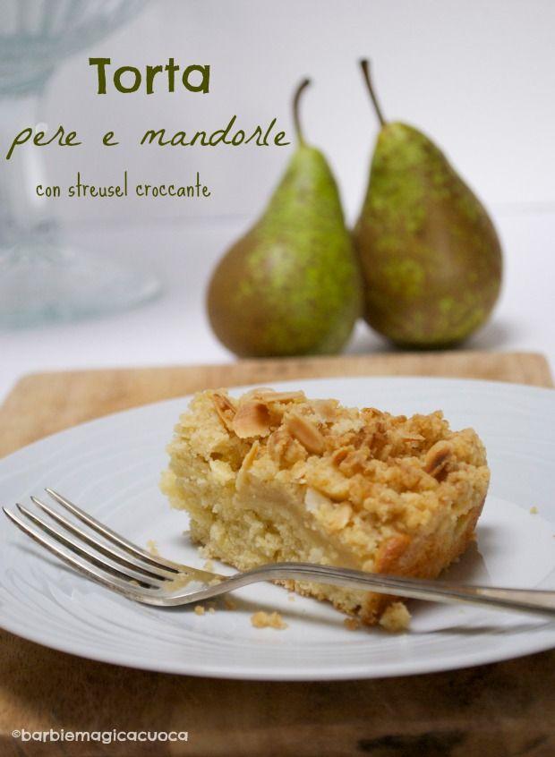 Torta di pere e mandorle con streusel croccante | Barbie magica cuoca - blog di cucina