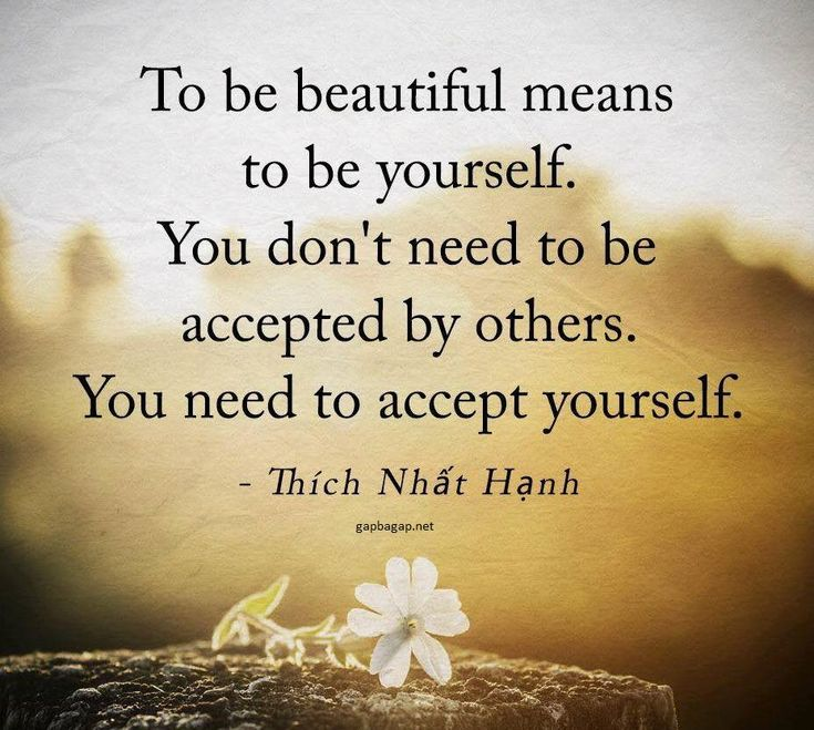 To be beautiful means to be yourself. You don't need be accepted by others. You need to accept yourself.