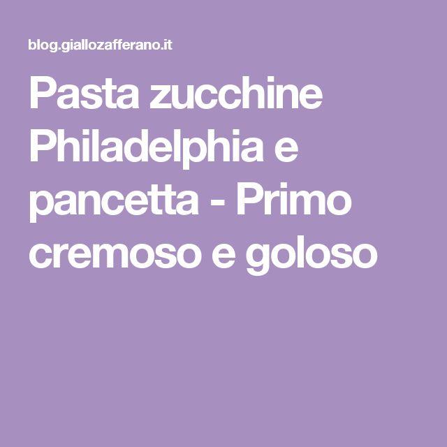 Pasta zucchine Philadelphia e pancetta - Primo cremoso e goloso