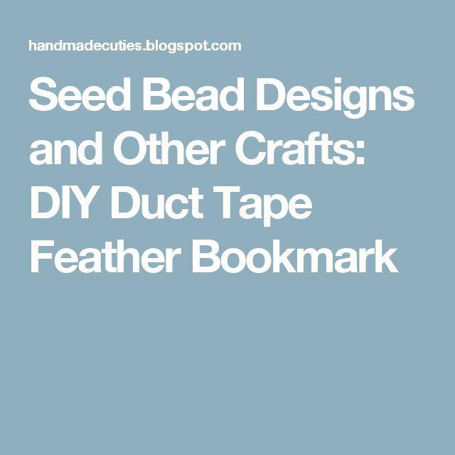 Seed Bead Designs and Other Crafts: DIY Duct Tape Feather Bookmark