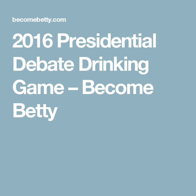 2016 Presidential Debate Drinking Game – Become Betty