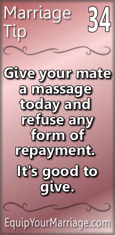 Practical Marriage Tip 34 - Give your mate a massage today and refuse any form of repayment. It's good to give.
