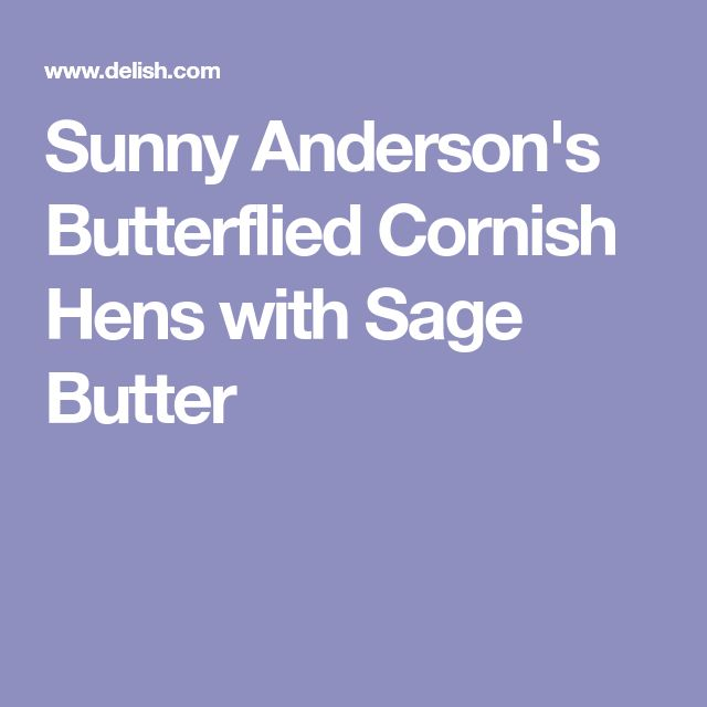 Sunny Anderson's Butterflied Cornish Hens with Sage Butter