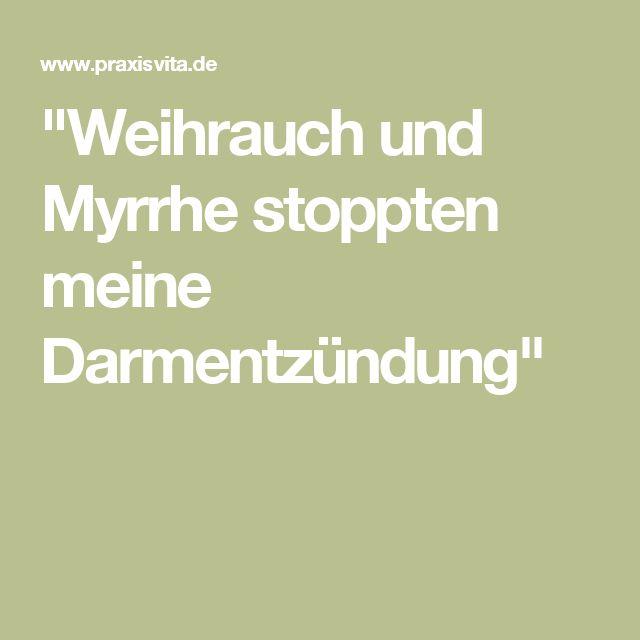 """""""Weihrauch und Myrrhe stoppten meine Darmentzündung"""""""
