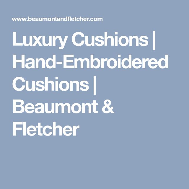 Luxury Cushions | Hand-Embroidered Cushions | Beaumont & Fletcher