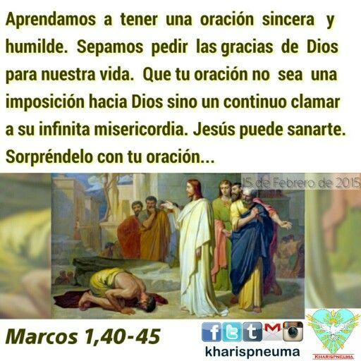 Del santo Evangelio según san Marcos 1, 40-45  En aquel tiempo se le acercó a Jesús un leproso suplicándole y, puesto de rodillas, le dice: «Si quieres, puedes limpiarme.» Compadecido de él, extendió su mano, le tocó y le dijo: «Quiero; queda limpio.» Y al instante, le desapareció la lepra y quedó limpio. Le despidió al instante prohibiéndole severamente: «Mira, no digas nada a nadie, sino vete, muéstrate al sacerdote y haz por tu purificación la ofrenda que prescribió Moisés para que les…