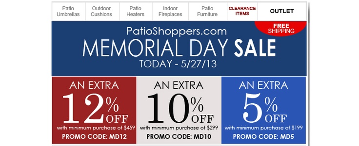HUGE Memorial Day Sale! Up to an EXTRA 12% OFF items already on sale! Patio Umbrellas, Patio heaters, Patio furniture and more!