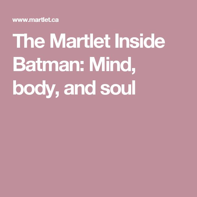 The Martlet  Inside Batman: Mind, body, and soul