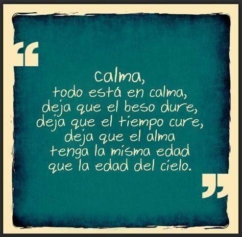 Calma todo est en calma deja que el beso dure deja for Frases de calma interior