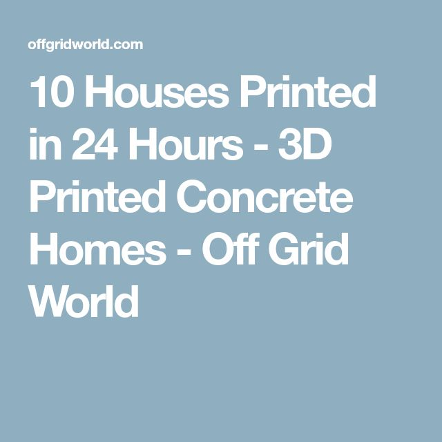10 Houses Printed in 24 Hours - 3D Printed Concrete Homes - Off Grid World