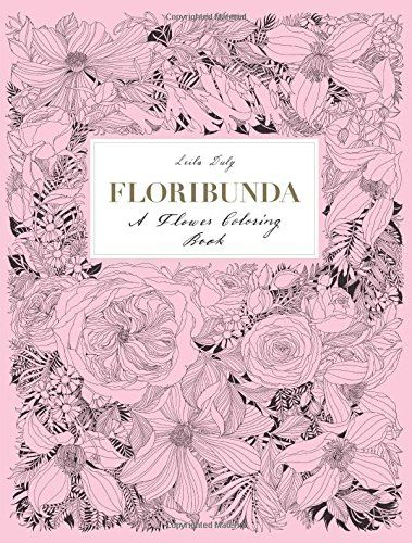Floribunda A Flower Coloring Book By Leila Duly