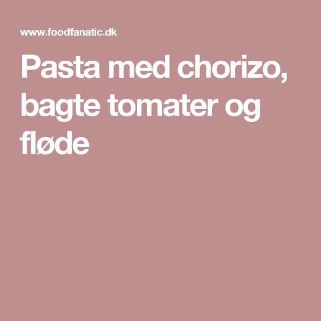 Pasta med chorizo, bagte tomater og fløde