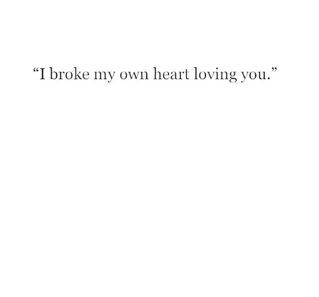 I broke my own heart loving you That's how bad it hurts......