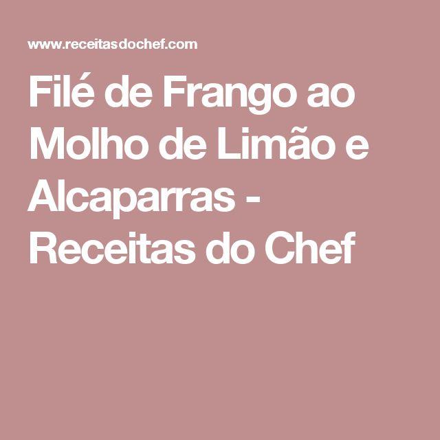 Filé de Frango ao Molho de Limão e Alcaparras - Receitas do Chef