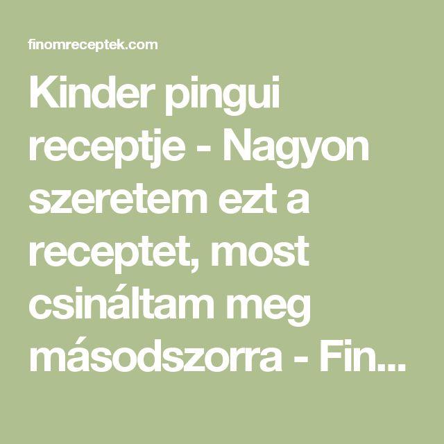 Kinder pingui receptje - Nagyon szeretem ezt a receptet, most csináltam meg másodszorra - Finom ételek, olcsó receptek