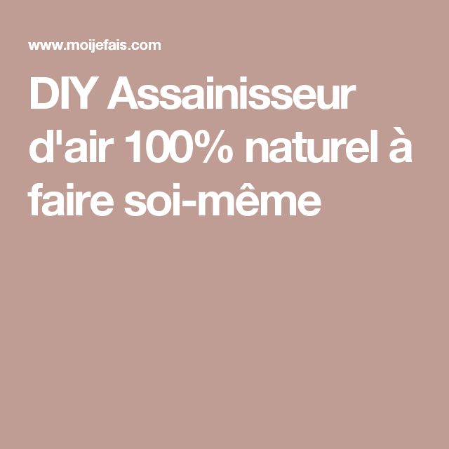 DIY Assainisseur d'air 100% naturel à faire soi-même