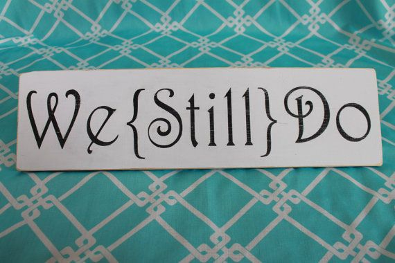 Handpainted Wedding Vow Renewal Family Sign We Still Do Photo Prop Shabby Chic