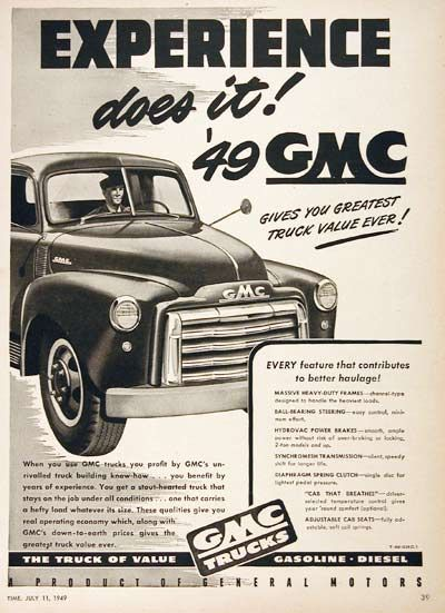 1949 GMC Trucks original vintage advertisement. Experience does it! '49 GMC. Gives you the greatest truck value ever! Every feature contributes to better haulage! The truck of value in gasoline or diesel.