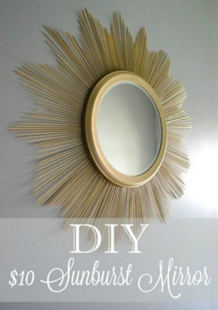 Starburst mirrors can add a touch of elegance to a room. You can make one yourself for $10 with a round mirror, bamboo skewers, gold spray paint and a glue gun.