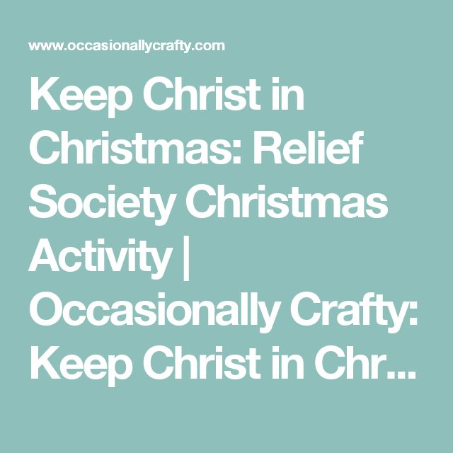Keep Christ in Christmas: Relief Society Christmas Activity   Occasionally Crafty: Keep Christ in Christmas: Relief Society Christmas Activity