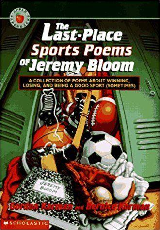 Grades 4 & up / Last-Place Sports Poems of Jeremy Bloom by Gordon Korman & Bernice Korman