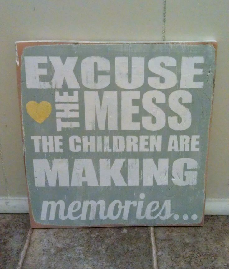 Excuse The Mess The Children Are Making Memories by JellyBirdSigns