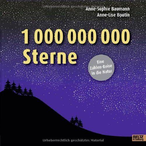 1 000 000 000 Sterne: Eine Zahlen-Reise in die Natur. Vierfarbiges Bilderbuch. Aus dem Französischen von Tobas Scheffel: Amazon.de: Anne-Sophie Baumann, Anne-Lise Boutin, Tobias Scheffel: Bücher