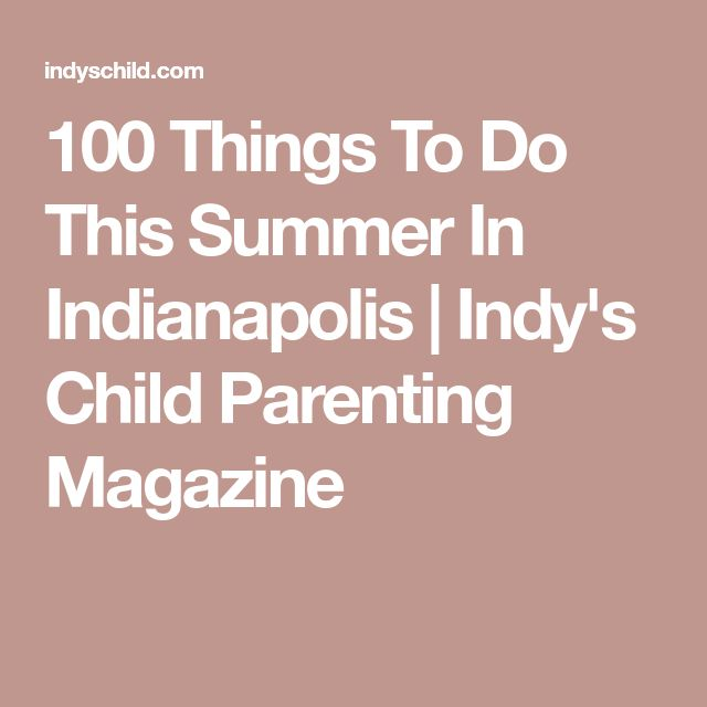 100 Things To Do This Summer In Indianapolis | Indy's Child Parenting Magazine