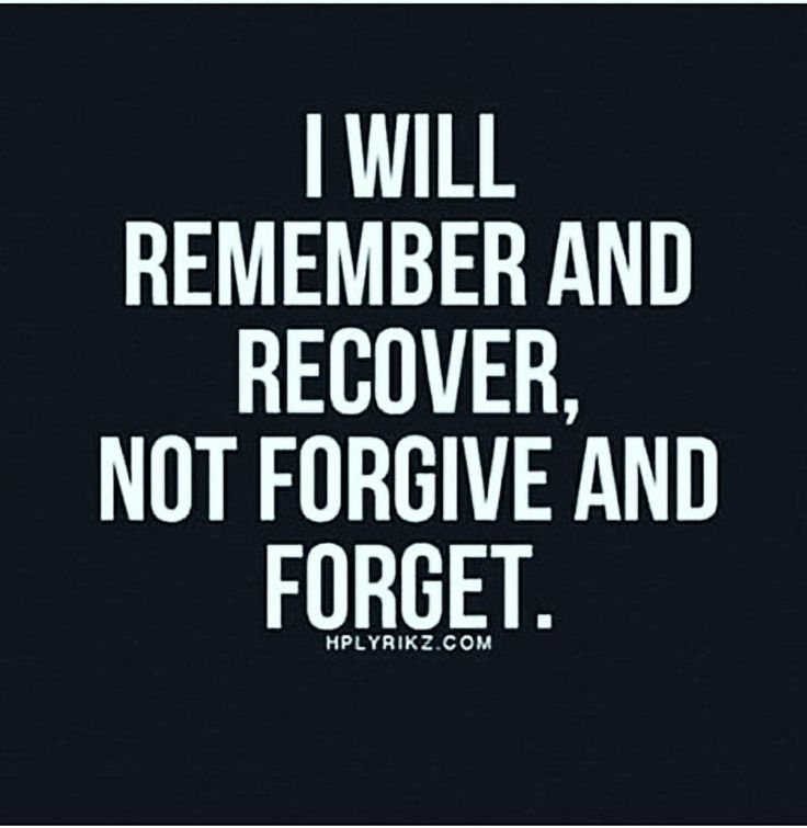 So many people say forgive and forget ...but the reality of it would be pyschologicaly unhealthy to forget... that would be allowing yourself to continue to be hurt in the same manner and it should NOT be acceptable....# cold truth..