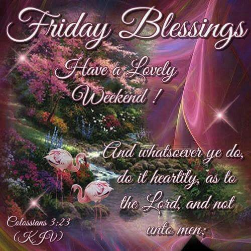 Friday Blessings, Have A Lovely Weekend