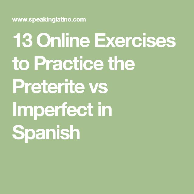13 Online Exercises to Practice the Preterite vs Imperfect in Spanish