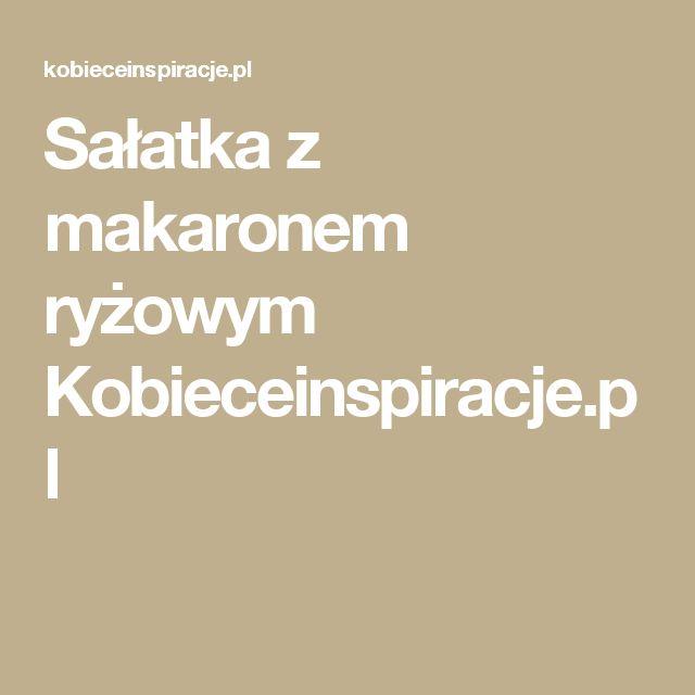 Sałatka z makaronem ryżowym Kobieceinspiracje.pl