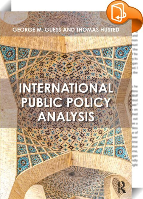 Most public policy analysis books currently on the market are US-centric and focused on quantitative analysis, while comparative public policy textbooks are oriented around countries and specific policy processes. International Public Policy Analysis is the first textbook to take a truly comparative and cross-cultural approach, organized around policy issues, to examine important policy 'lessons' that affect the everyday lives of citizens. Authors George Guess and Thomas Husted demonstrate…
