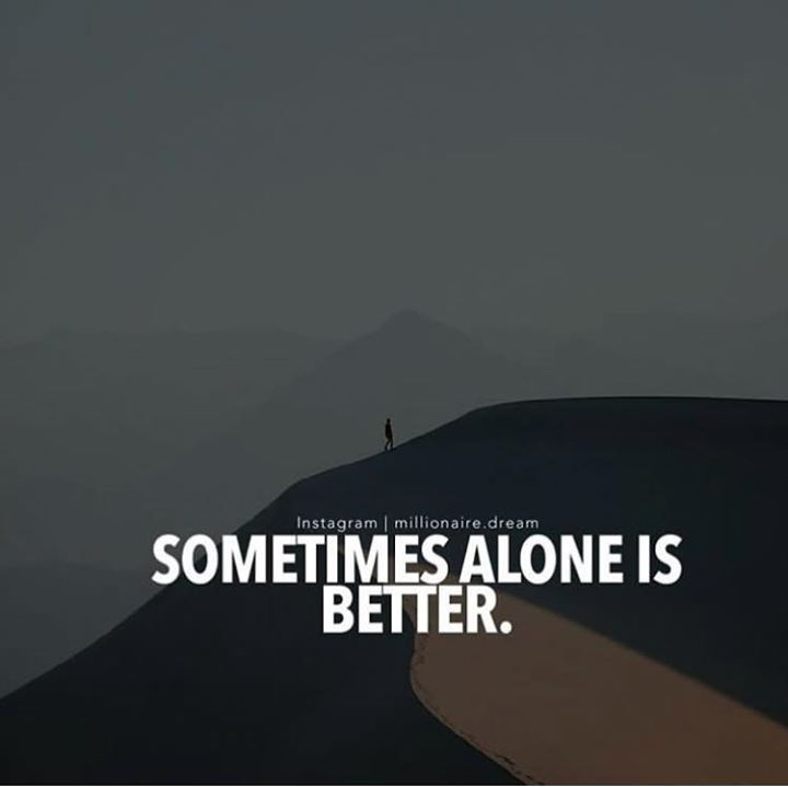 Positive Quotes : Sometimes alone is better.