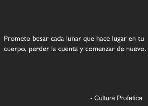 Prometo besar cada lunar que hace lugar en tu cuerpo, perder la cuenta y comenzar de nuevo. Cultura Profética