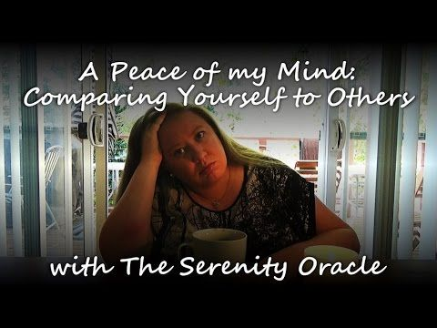 Comparing Yourself to Others - A Peace of my Mind #2 with The Serenity O...