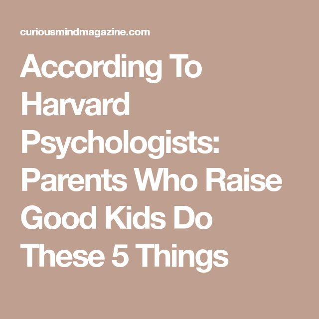 According To Harvard Psychologists: Parents Who Raise Good Kids Do These 5 Things