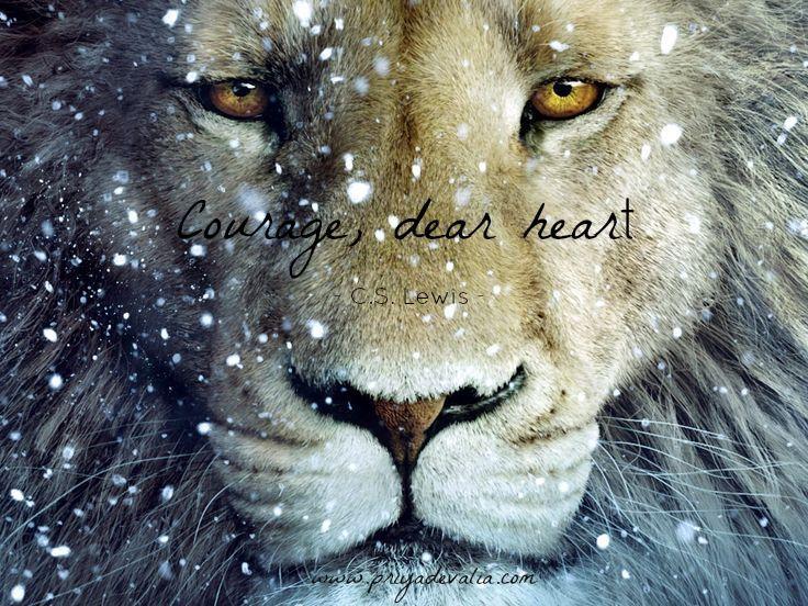Courage, dear heart - C.S. Lewis