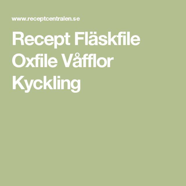 Recept Fläskfile Oxfile Våfflor Kyckling