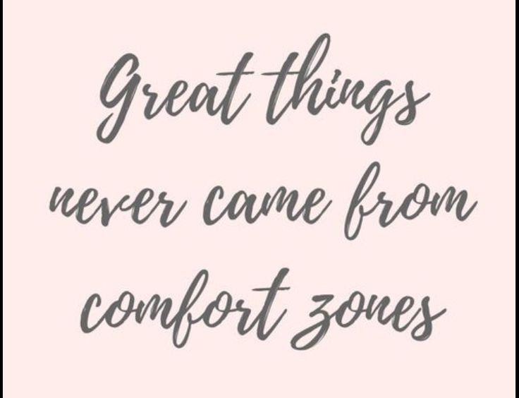 What are you doing today to get out of your comfort zone?