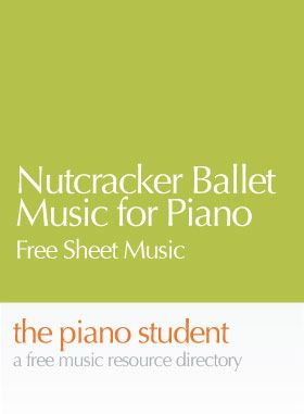 Nutcracker Ballet Music for Piano | Easy, Intermediate and Advanced Free Piano Sheet Music - https://thepianostudent.wordpress.com/2008/10/31/free-printable-nutcracker-sheet-music-for-piano/