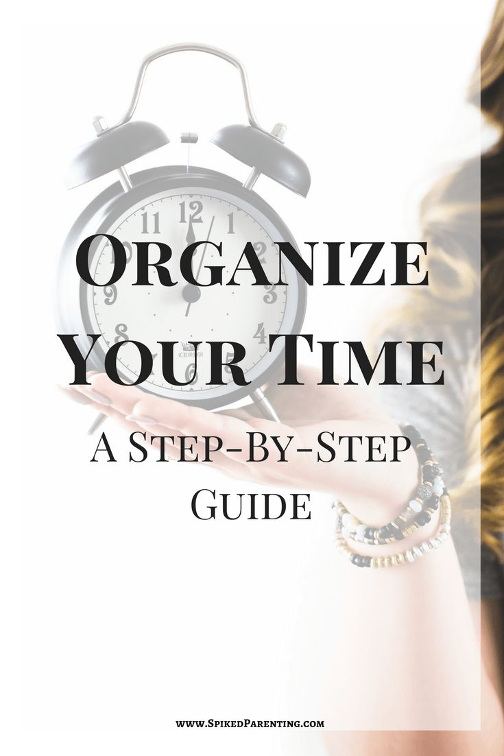 Organize Your Time - A Step-by-step guide to managing your time and being more productive. Time management. Productivity.