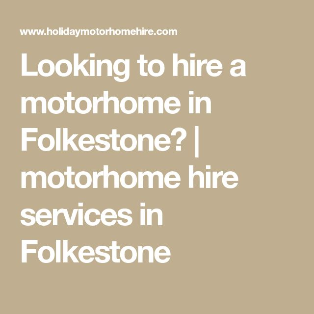 Looking to hire a motorhome in Folkestone?   motorhome hire services in Folkestone