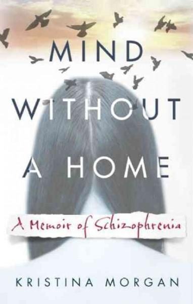 Mind Without a Home: A Memoir of Schizophrenia (Paperback)